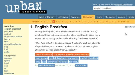 No wonder Jon Stewart advised against looking-up 'English Breakfast' on the Urban Dictionary!