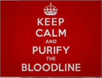 Keep calm and purify the bloodline